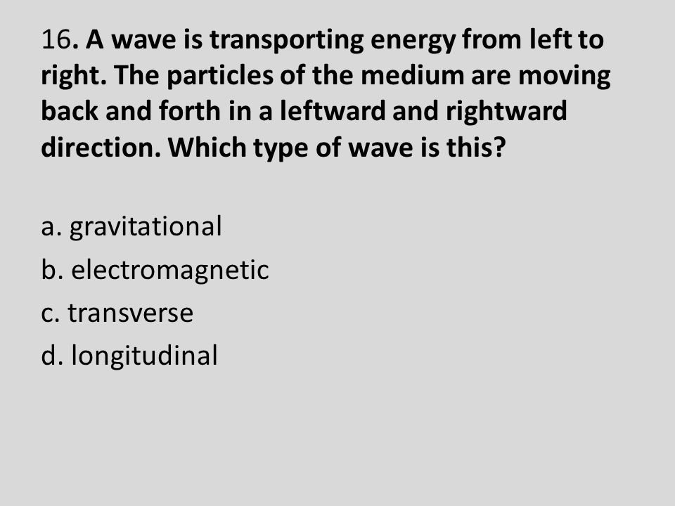 16. A wave is transporting energy from left to right