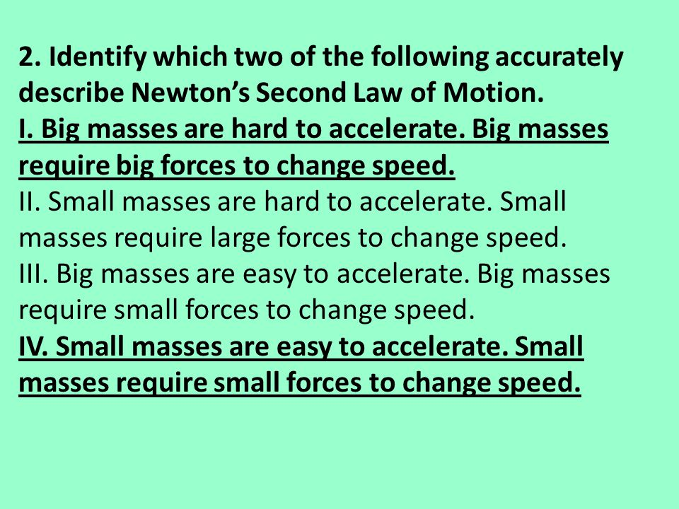 2. Identify which two of the following accurately describe Newton's Second Law of Motion.