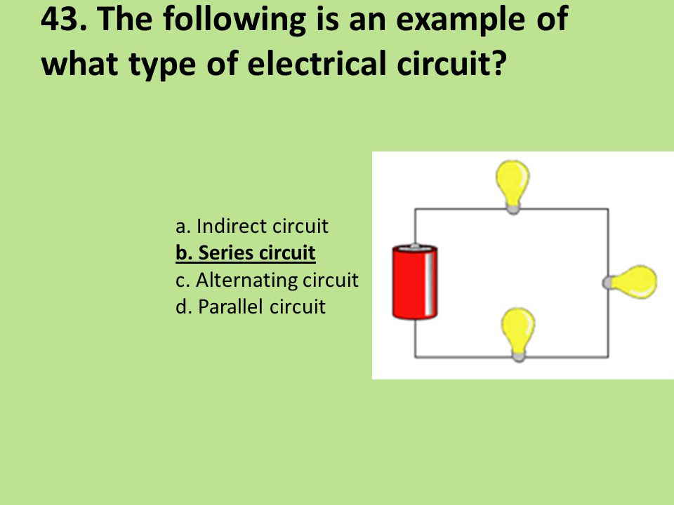 43. The following is an example of what type of electrical circuit