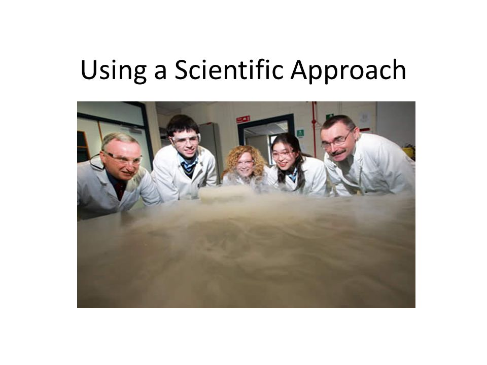 Using a Scientific Approach