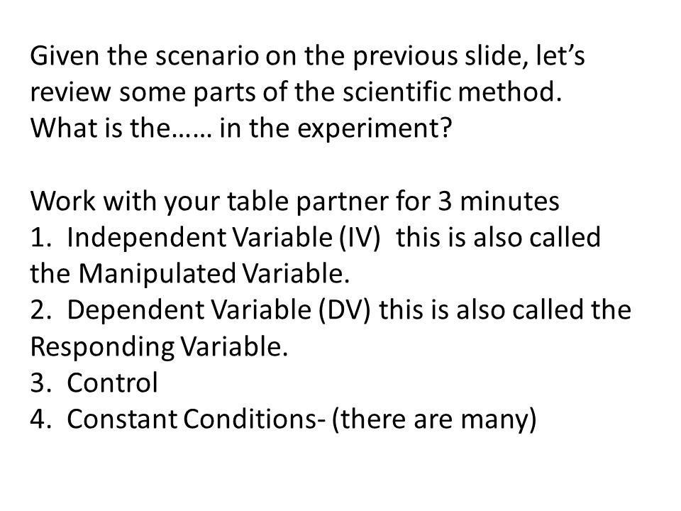 Given the scenario on the previous slide, let's review some parts of the scientific method.