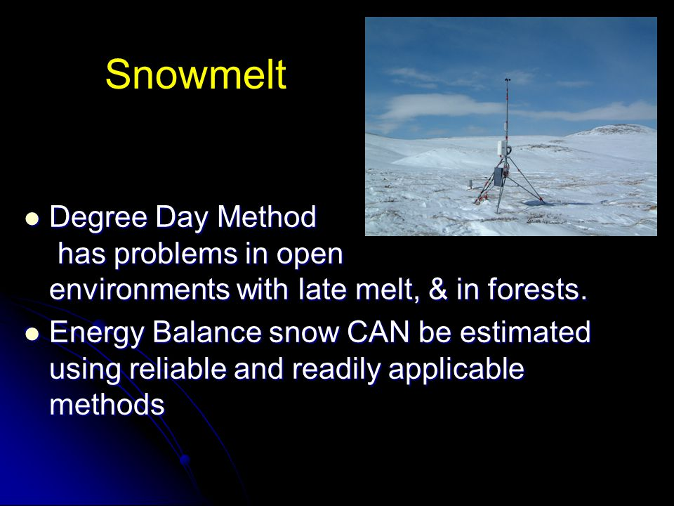 Snowmelt Degree Day Method has problems in open environments with late melt, & in forests.