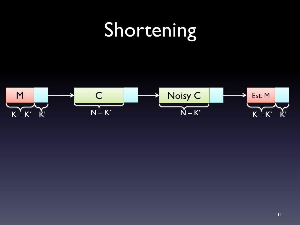 Shortening M C Noisy C K – K' K' Est. M N – K' K – K' K' N – K'