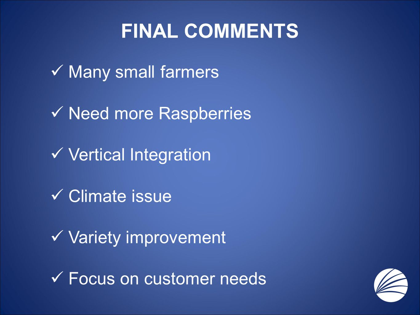 FINAL COMMENTS Many small farmers Need more Raspberries