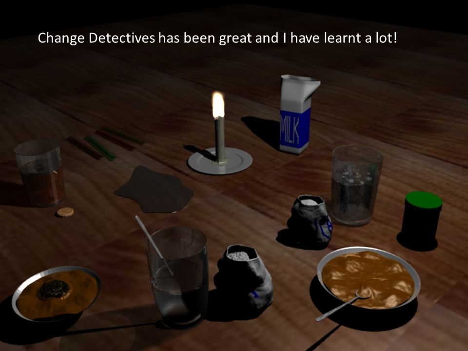 Change Detectives has been great and I have learnt a lot!