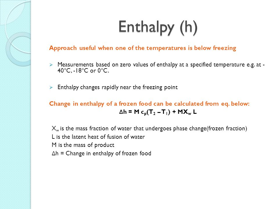 Enthalpy (h) Approach useful when one of the temperatures is below freezing.