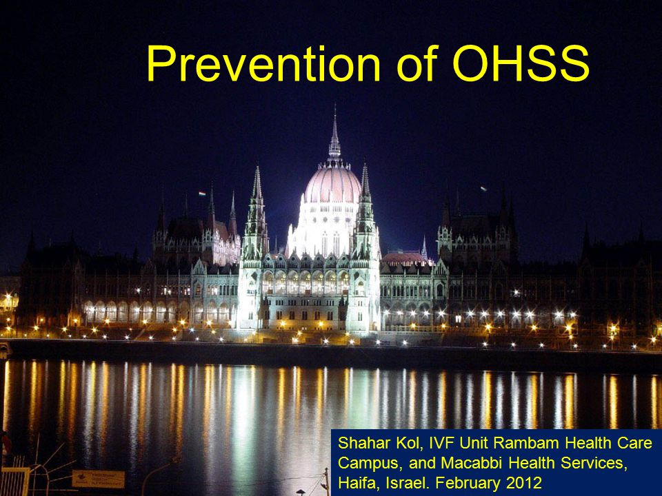 Prevention of OHSS Shahar Kol, IVF Unit Rambam Health Care Campus, and Macabbi Health Services, Haifa, Israel.