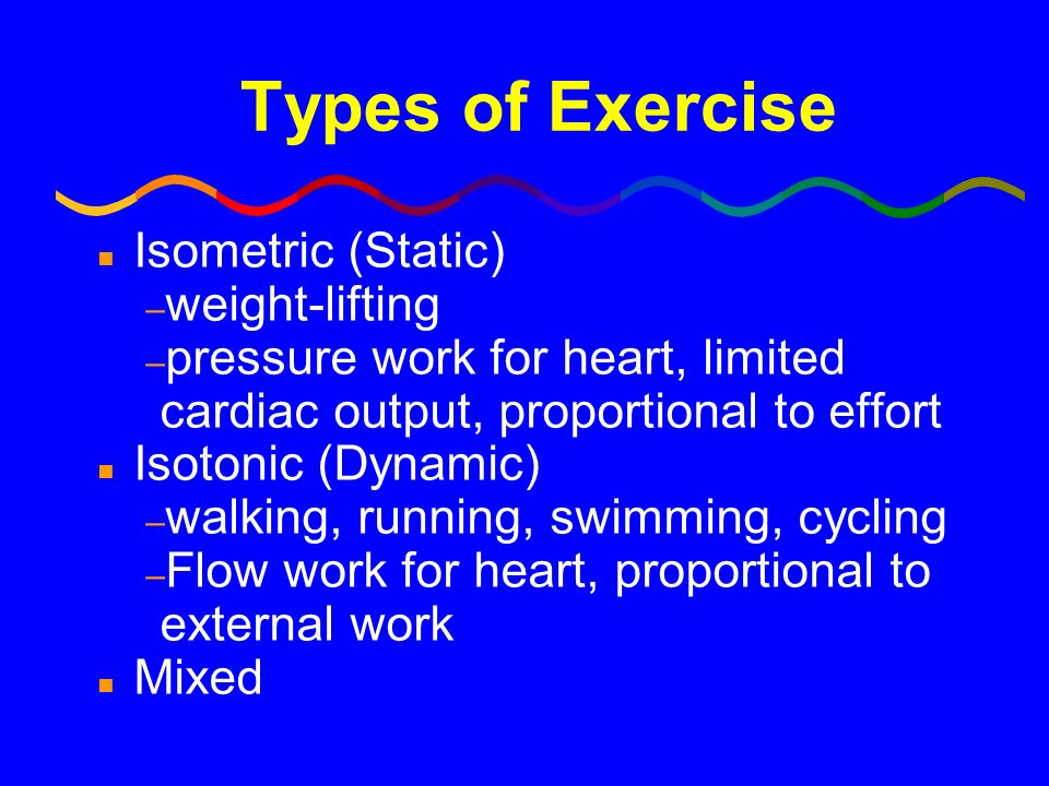 Types of Exercise Isometric (Static) weight-lifting