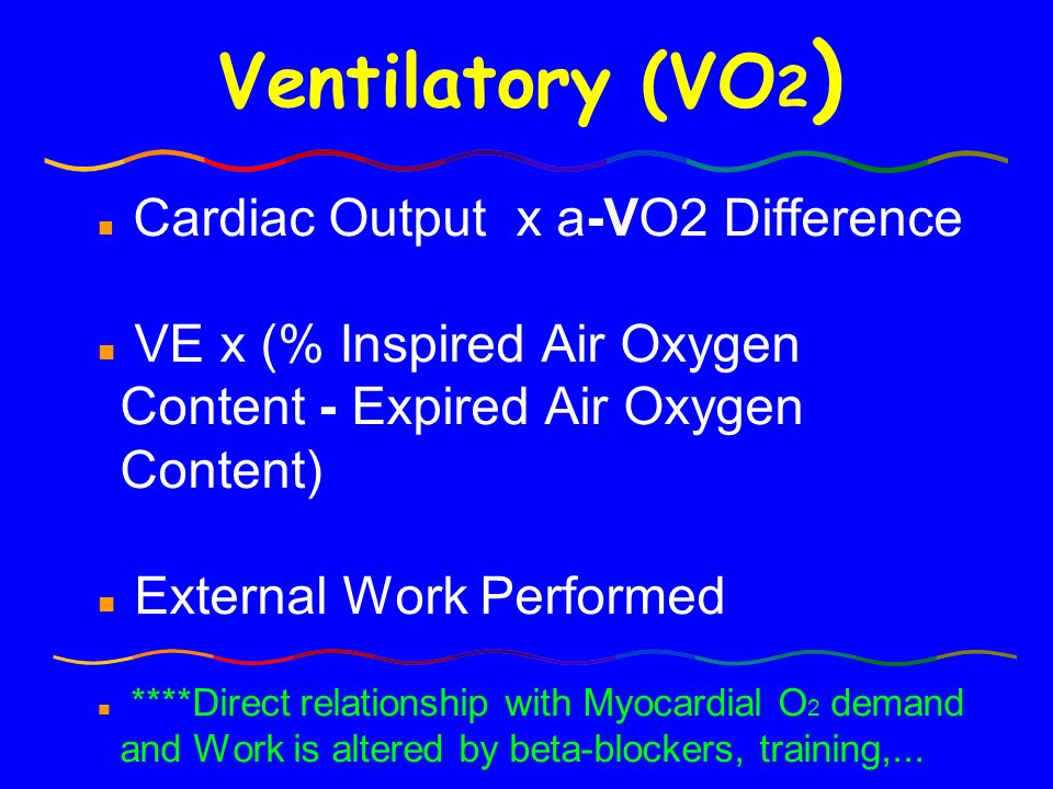 Ventilatory (VO2) Cardiac Output x a-VO2 Difference. VE x (% Inspired Air Oxygen Content - Expired Air Oxygen Content)