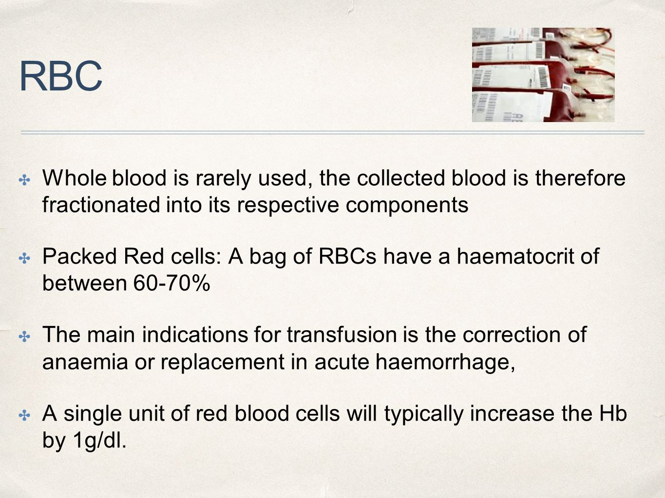 RBC Whole blood is rarely used, the collected blood is therefore fractionated into its respective components.