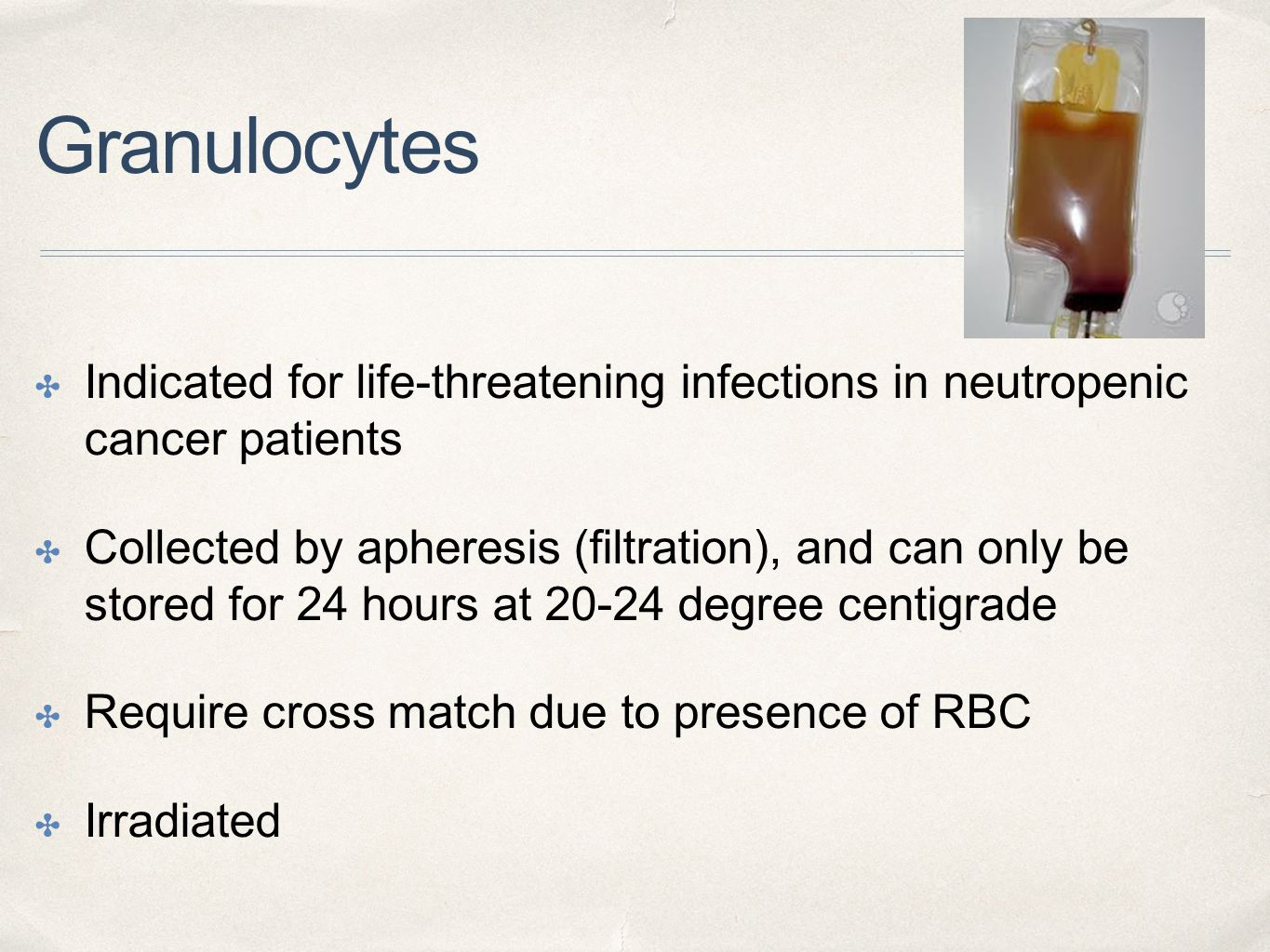 Granulocytes Indicated for life-threatening infections in neutropenic cancer patients.