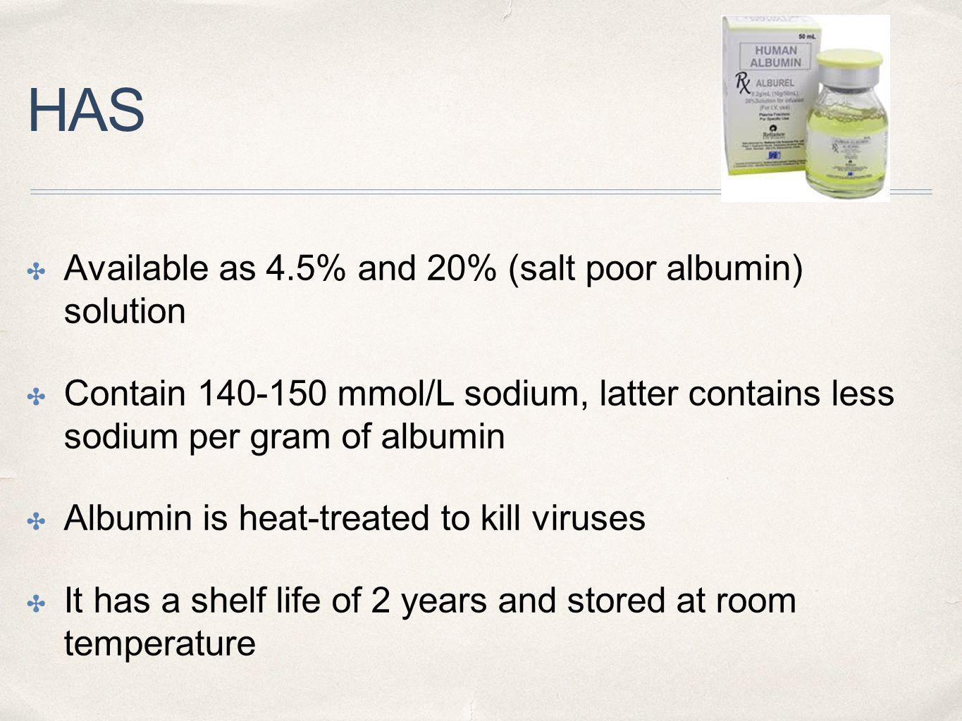HAS Available as 4.5% and 20% (salt poor albumin) solution