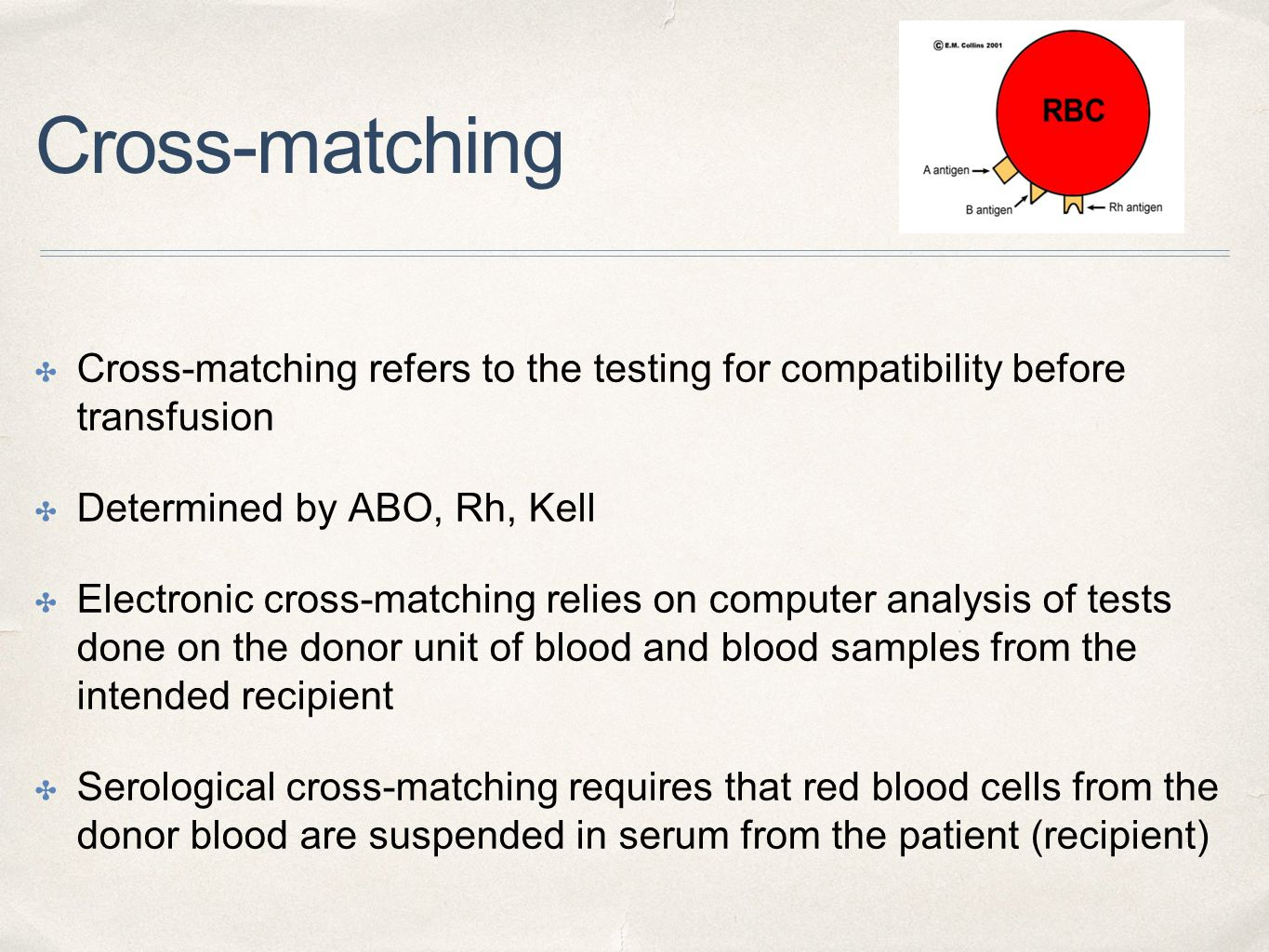 Cross-matching Cross-matching refers to the testing for compatibility before transfusion. Determined by ABO, Rh, Kell.