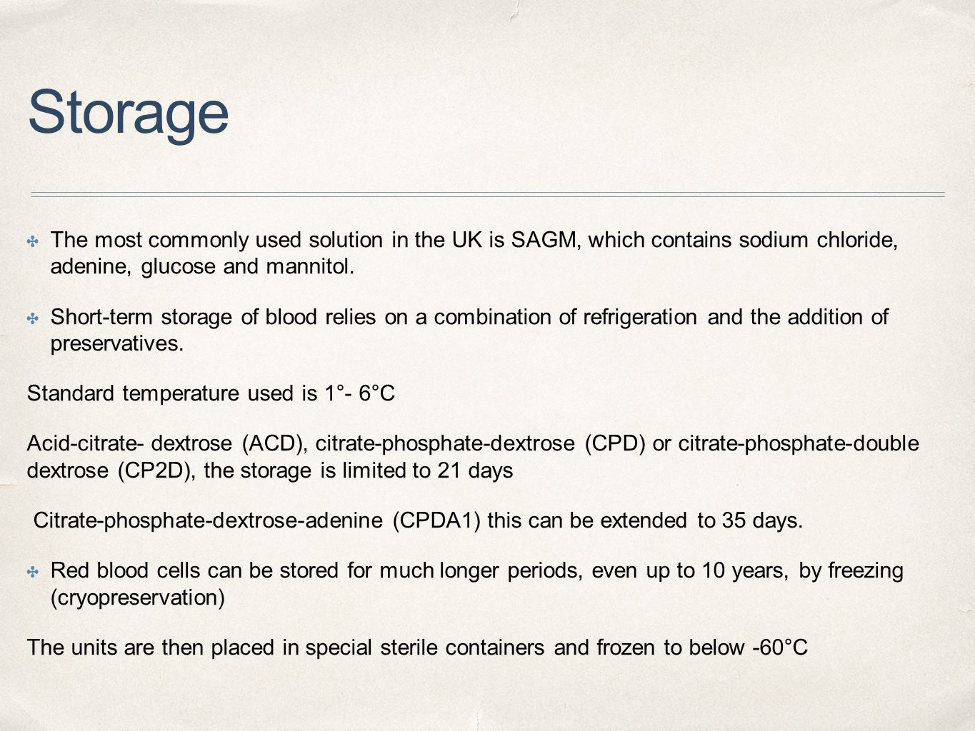 Storage The most commonly used solution in the UK is SAGM, which contains sodium chloride, adenine, glucose and mannitol.