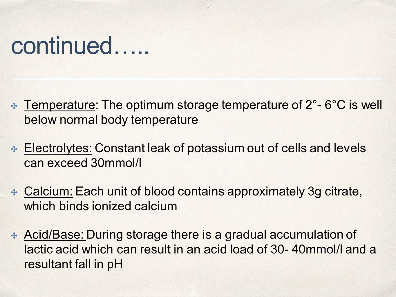 continued….. Temperature: The optimum storage temperature of 2°- 6°C is well below normal body temperature.