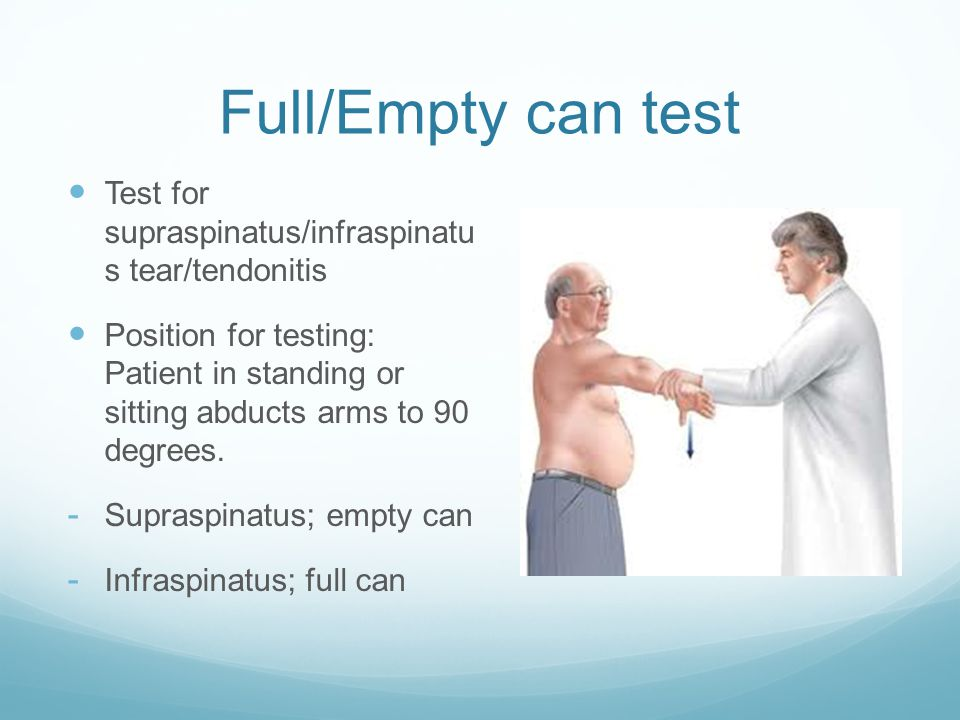 Full/Empty can test Test for supraspinatus/infraspinatu s tear/tendonitis.