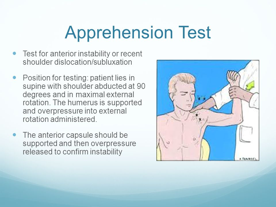 Apprehension Test Test for anterior instability or recent shoulder dislocation/subluxation.