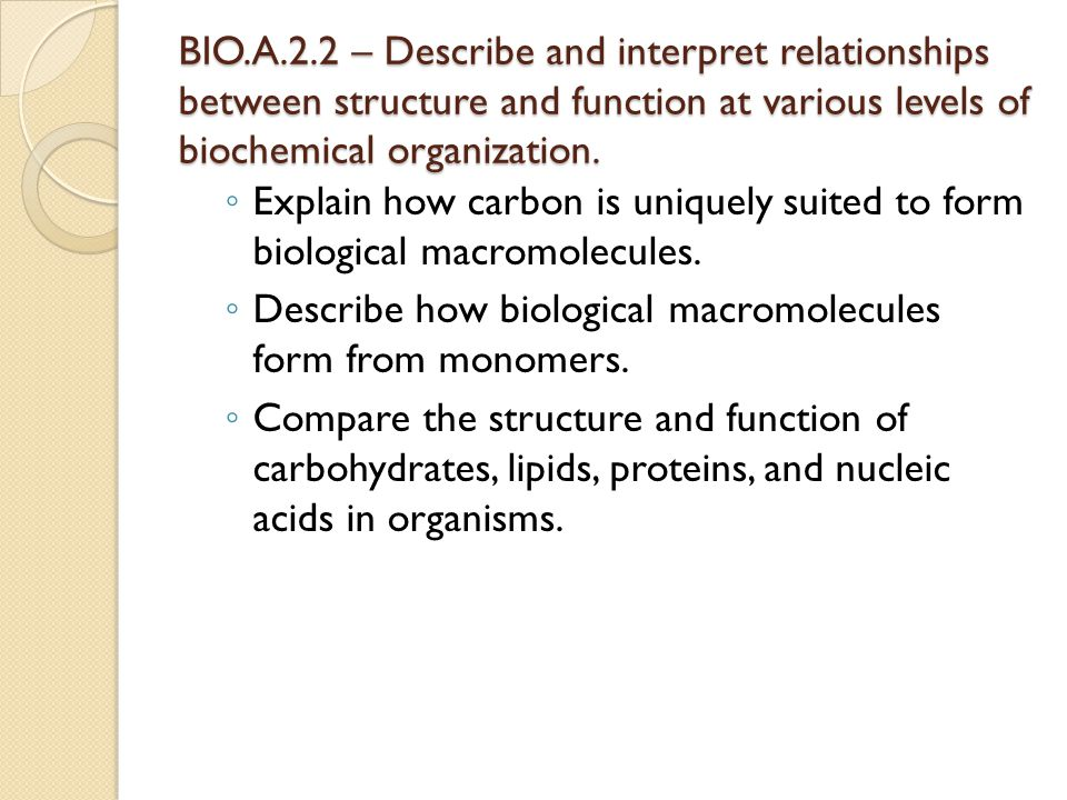 BIO.A.2.2 – Describe and interpret relationships between structure and function at various levels of biochemical organization.