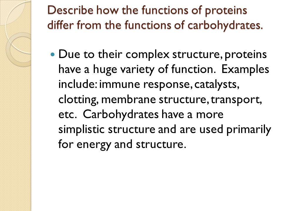 Describe how the functions of proteins differ from the functions of carbohydrates.
