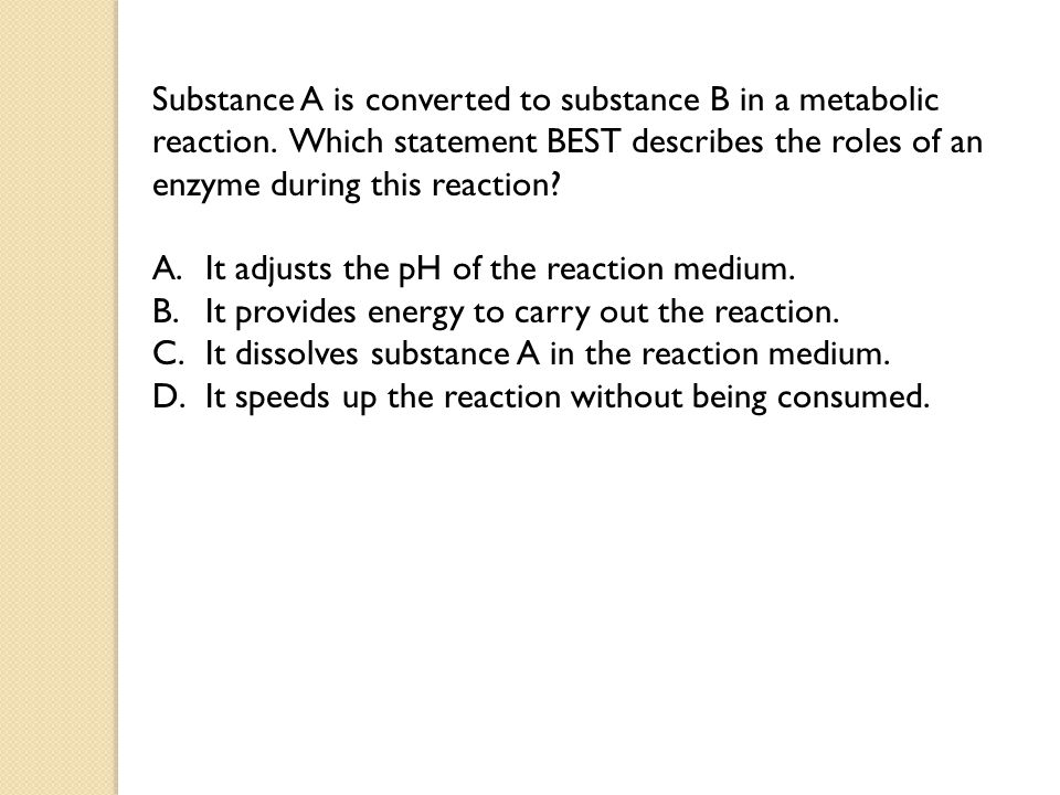 Substance A is converted to substance B in a metabolic reaction