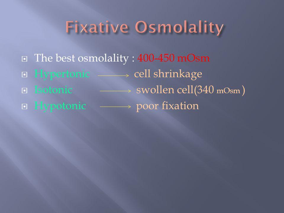 Fixative Osmolality The best osmolality : 400-450 mOsm