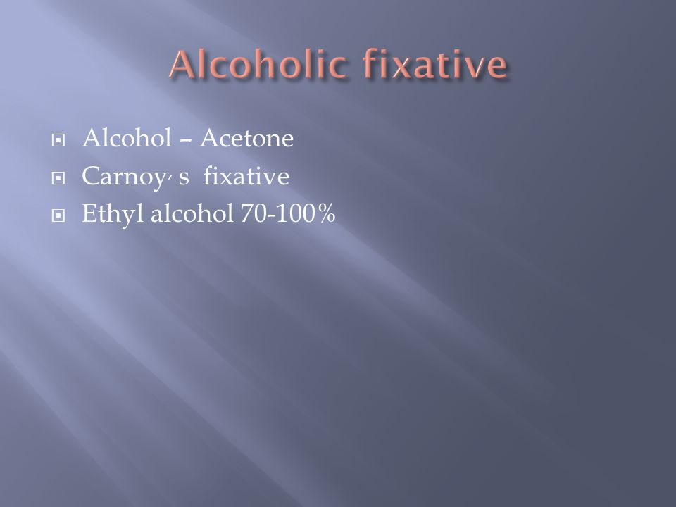 Alcoholic fixative Alcohol – Acetone Carnoy, s fixative