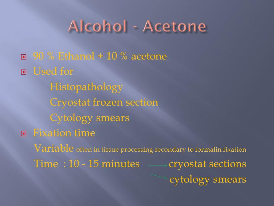 Alcohol - Acetone 90 % Ethanol + 10 % acetone Used for Histopathology