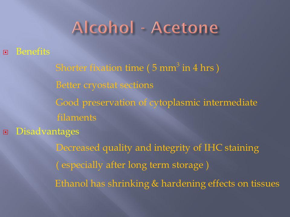 Alcohol - Acetone Ethanol has shrinking & hardening effects on tissues