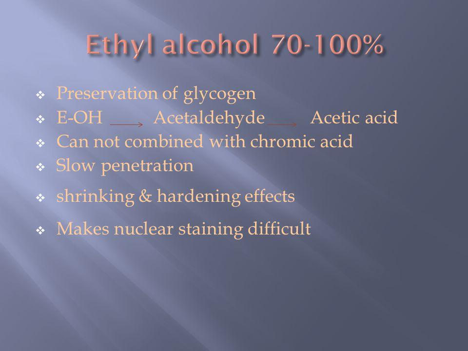 Ethyl alcohol 70-100% Preservation of glycogen