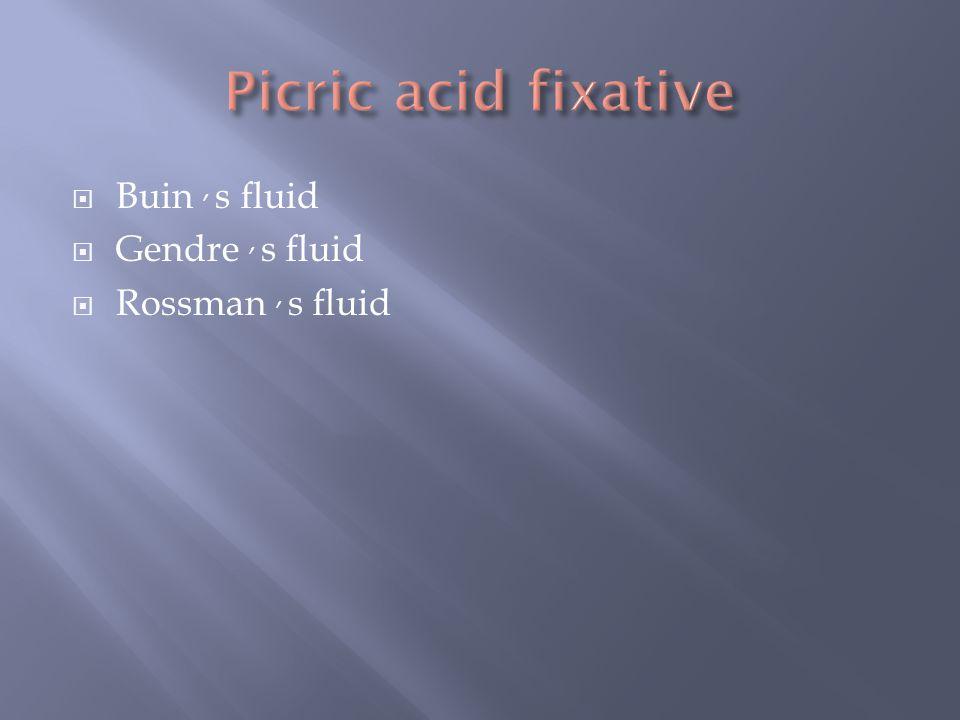 Picric acid fixative Buin , s fluid Gendre , s fluid Rossman , s fluid