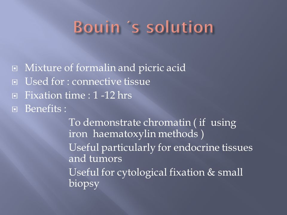 Bouin ΄s solution Mixture of formalin and picric acid