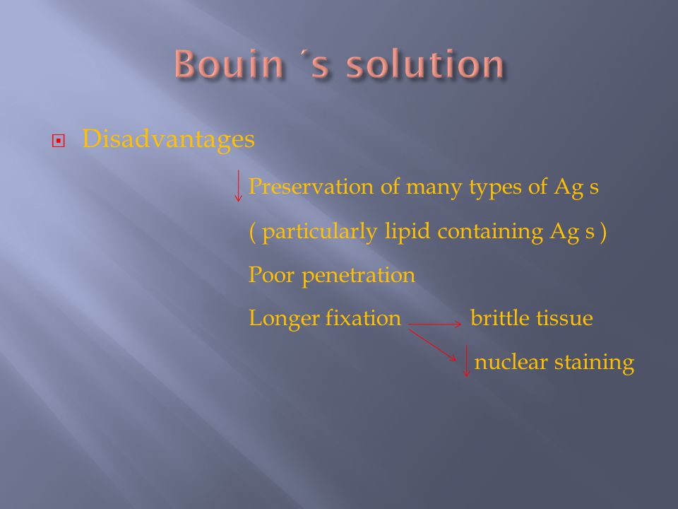 Bouin ΄s solution Disadvantages Preservation of many types of Ag s