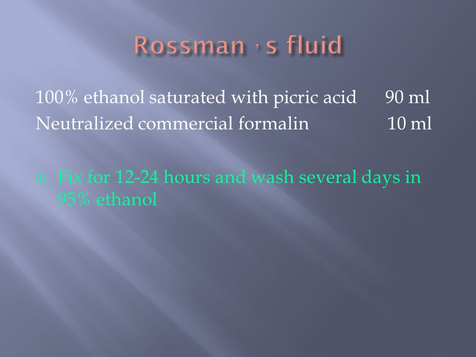 Rossman , s fluid 100% ethanol saturated with picric acid 90 ml