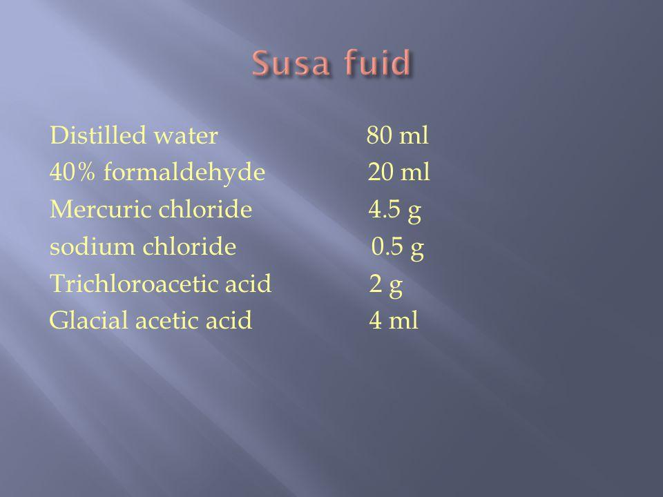 Susa fuid Distilled water 80 ml 40% formaldehyde 20 ml