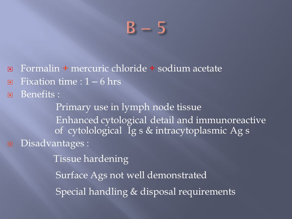 B – 5 Formalin + mercuric chloride + sodium acetate