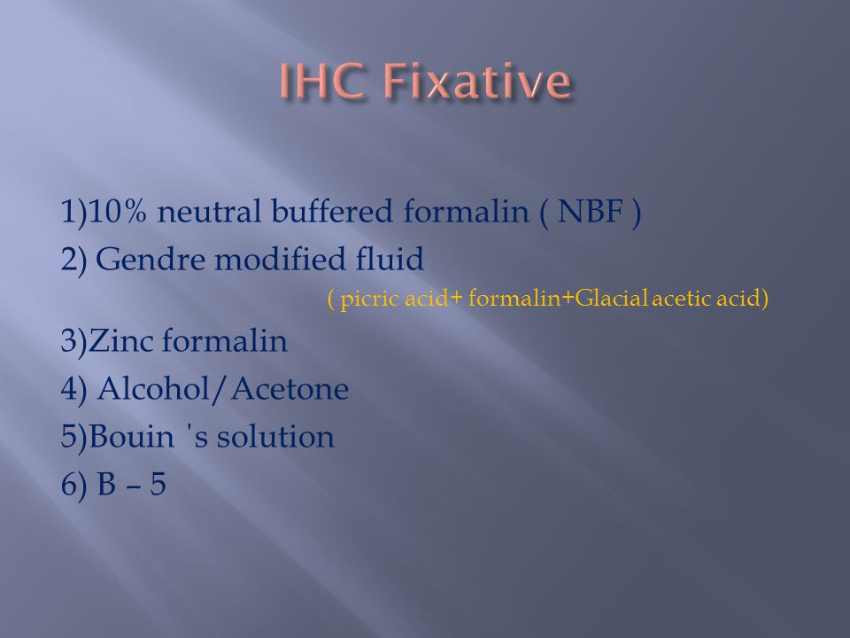 IHC Fixative 1)10% neutral buffered formalin ( NBF )