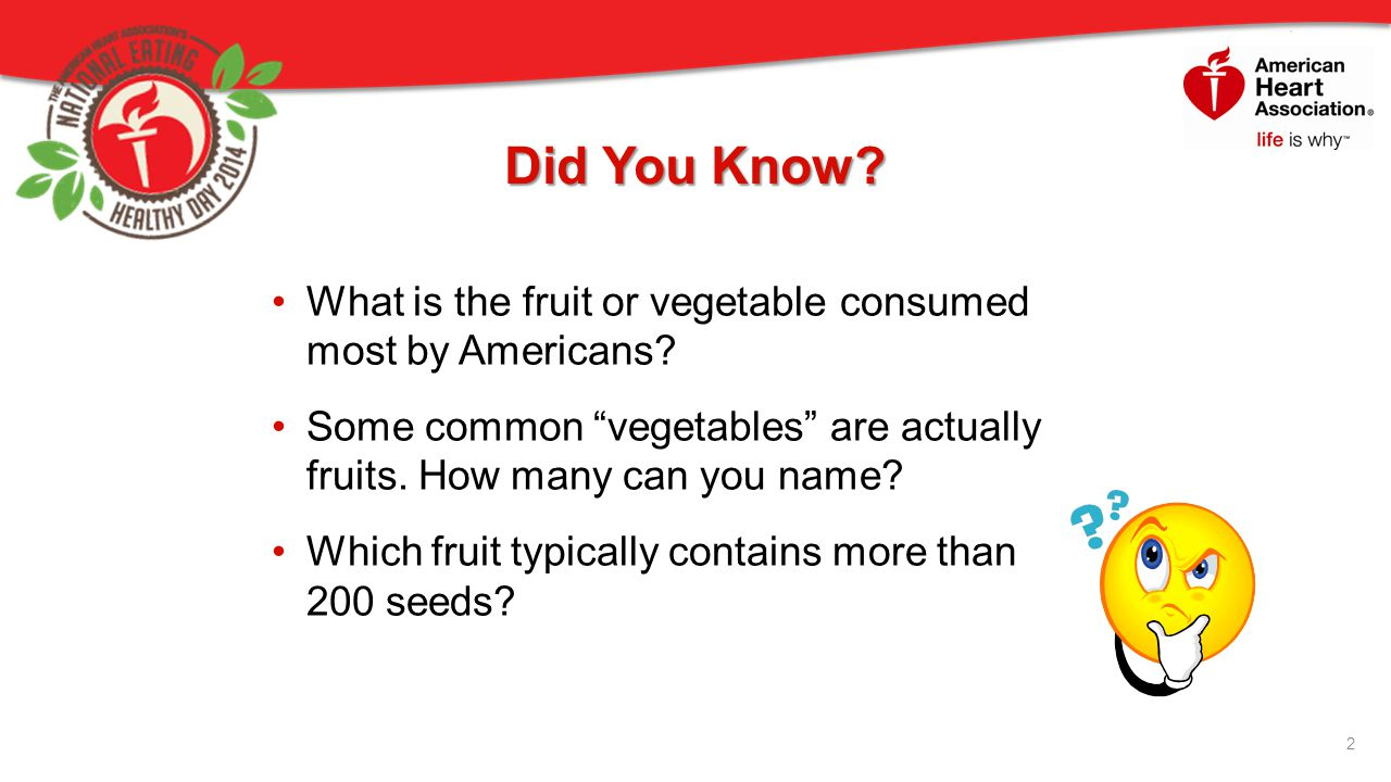 Did You Know What is the fruit or vegetable consumed most by Americans Some common vegetables are actually fruits. How many can you name