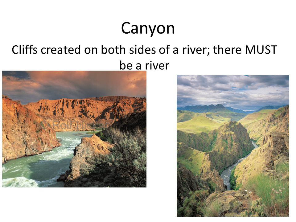 Cliffs created on both sides of a river; there MUST be a river