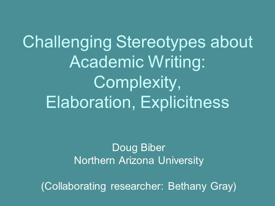 Challenging Stereotypes about Academic Writing: Complexity, Elaboration, Explicitness