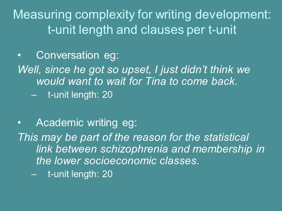 Measuring complexity for writing development: t-unit length and clauses per t-unit