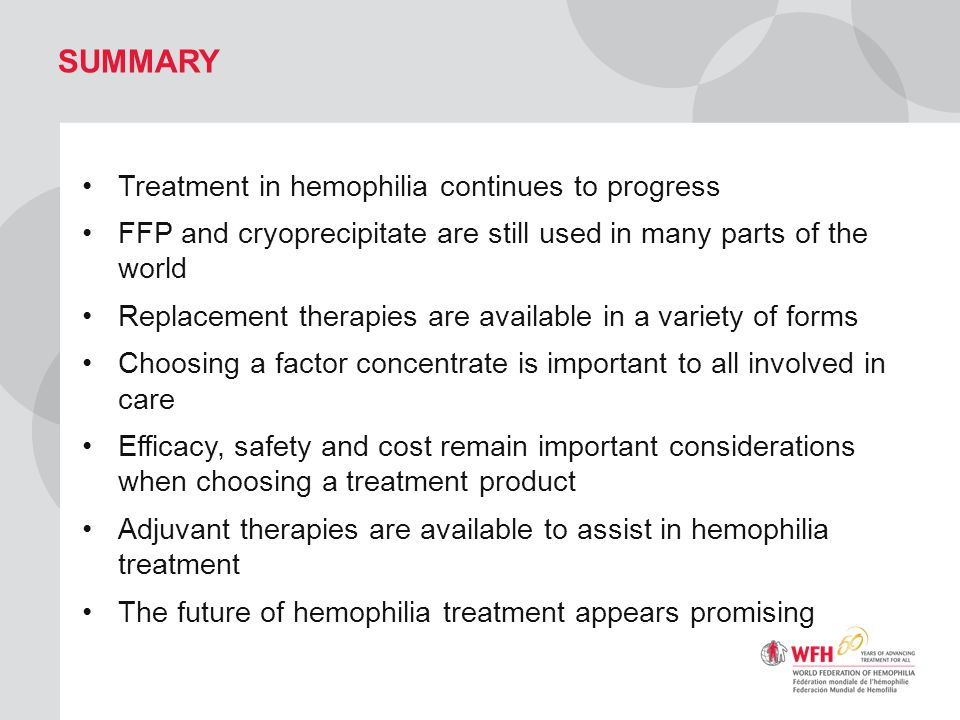 Summary Treatment in hemophilia continues to progress