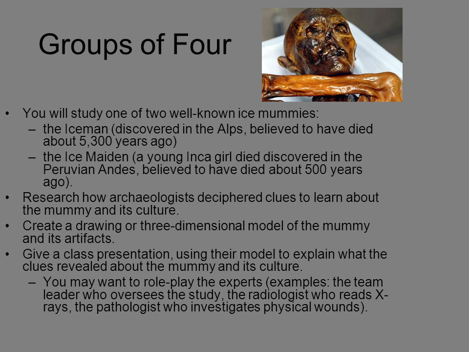 Groups of Four You will study one of two well-known ice mummies: