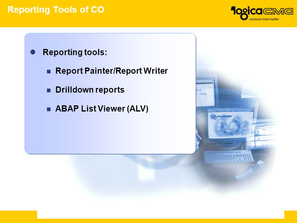 Reporting Tools of CO Reporting tools: Report Painter/Report Writer
