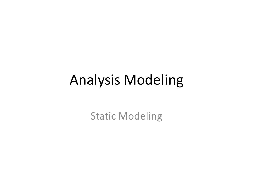 Analysis Modeling Static Modeling