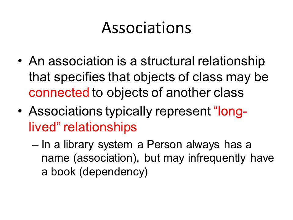 Associations An association is a structural relationship that specifies that objects of class may be connected to objects of another class.
