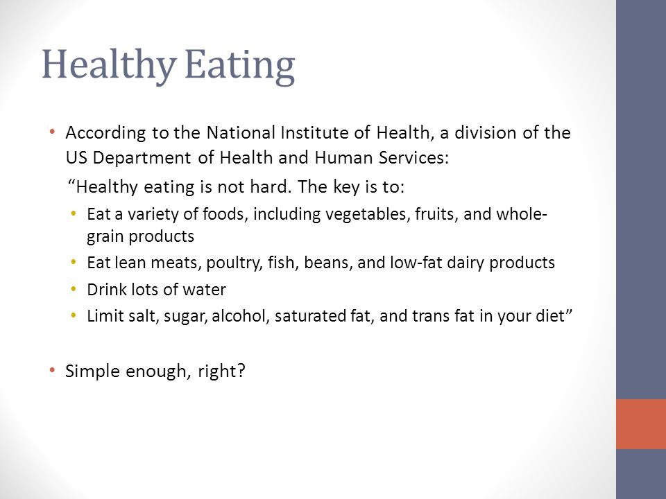 Healthy Eating According to the National Institute of Health, a division of the US Department of Health and Human Services: