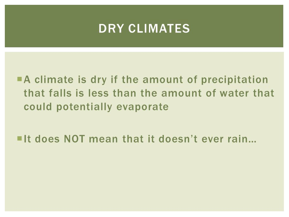 Dry climates A climate is dry if the amount of precipitation that falls is less than the amount of water that could potentially evaporate.