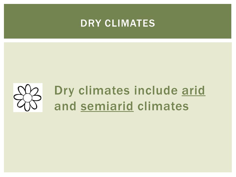 Dry climates include arid and semiarid climates