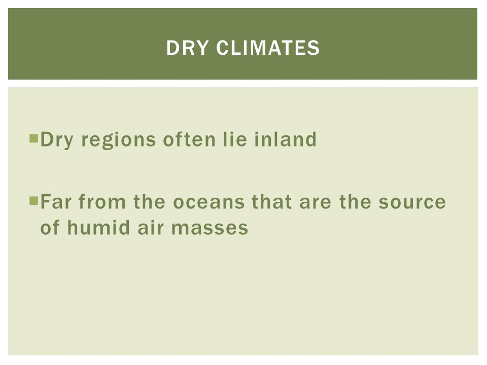Dry climates Dry regions often lie inland.