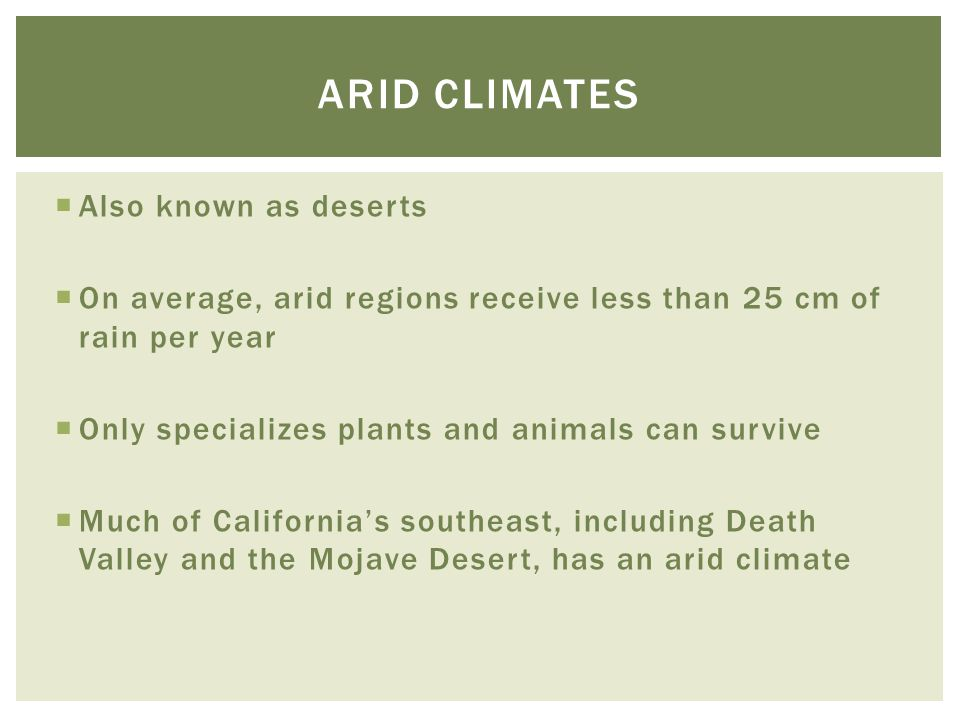 Arid climates Also known as deserts